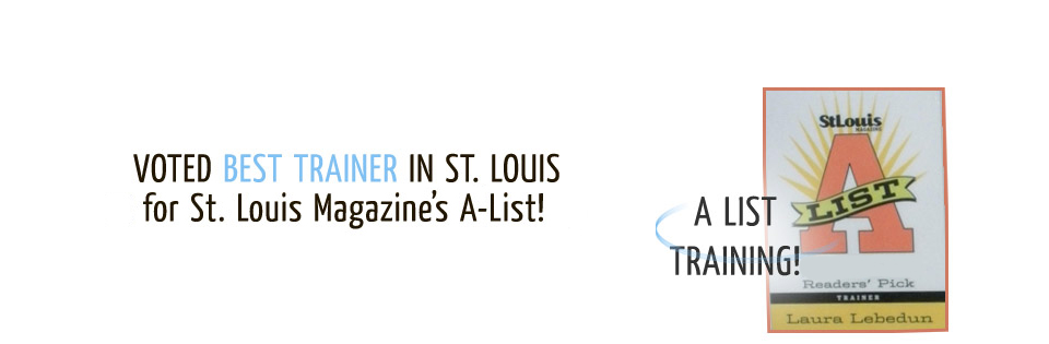 Voted Best Trainer in St. Louis 2010 for St. Louis Magazine's A-List
